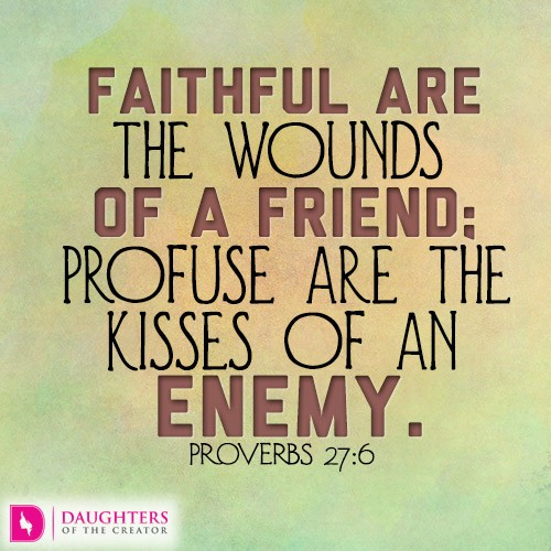 Faithful-are-the-wounds-of-a-friend-profuse-are-the-kisses-of-an-enemy.jpg