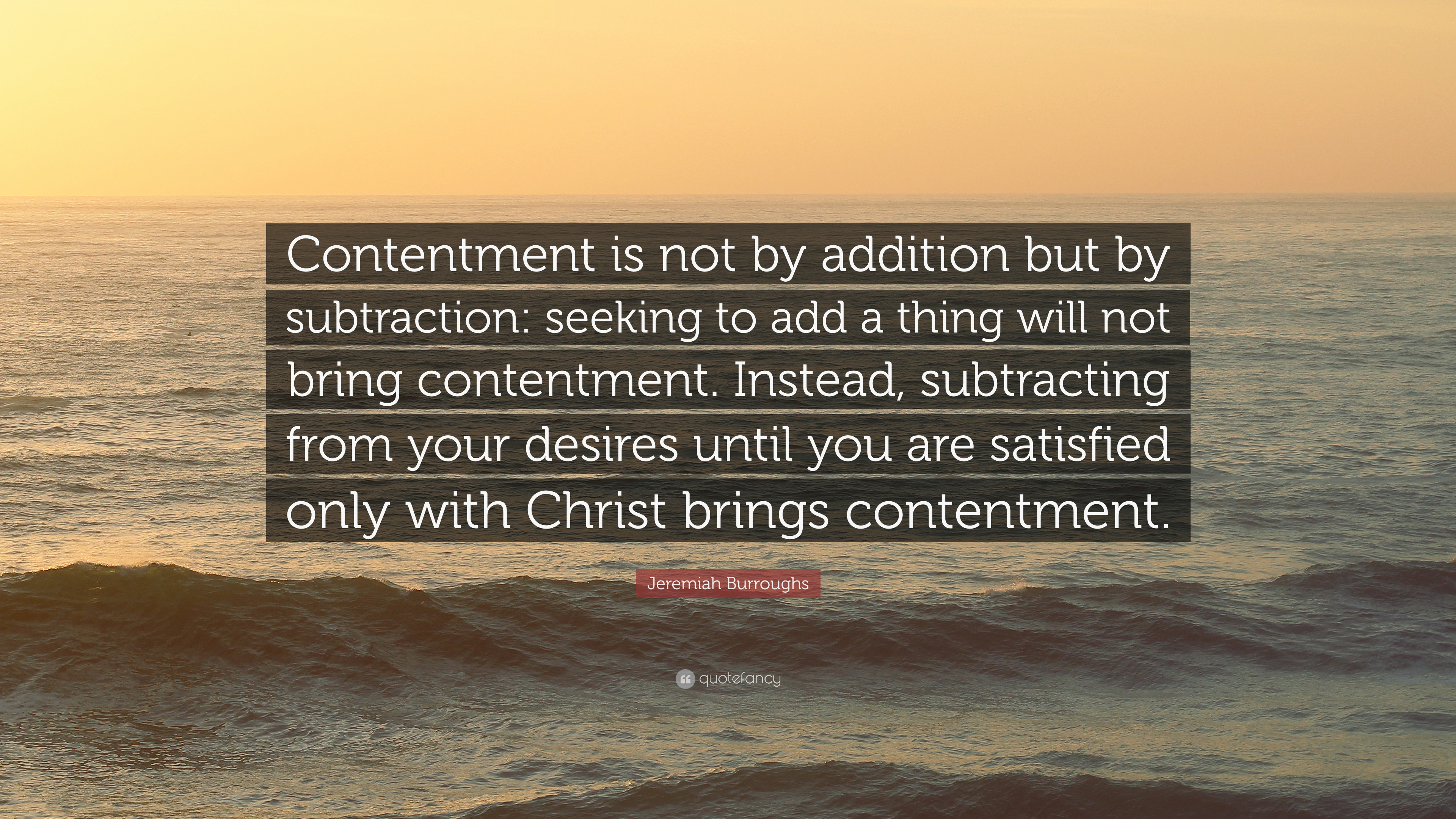 2461889-Jeremiah-Burroughs-Quote-Contentment-is-not-by-addition-but-by.jpg